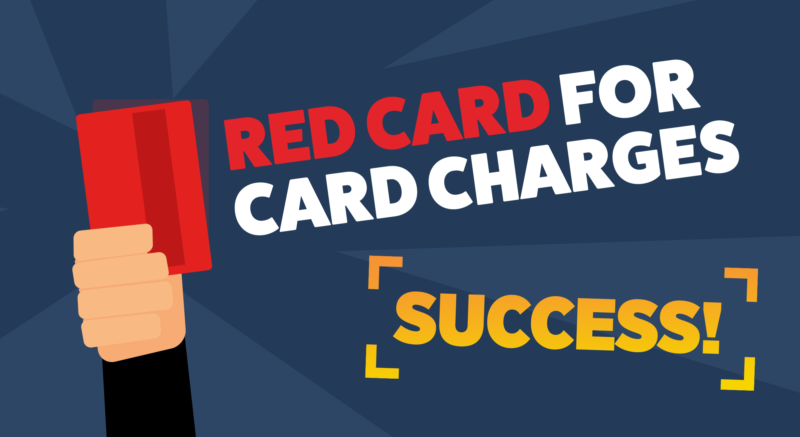 Victory for our campaign to ban charges for paying by card